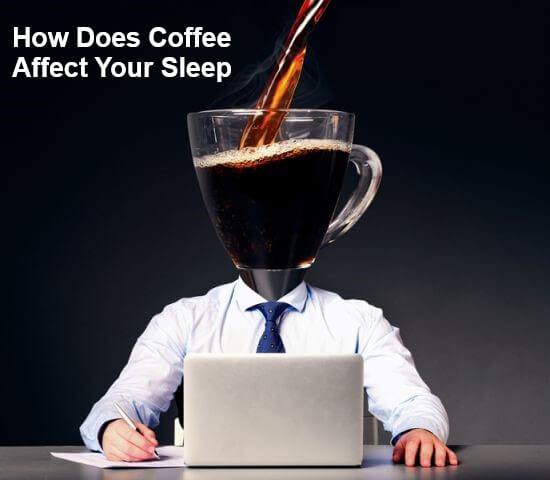 how-does-coffee-affect-your-sleep