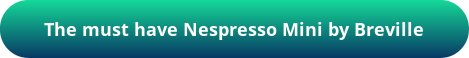 button_the-must-have-nespresso-mini-by-breville